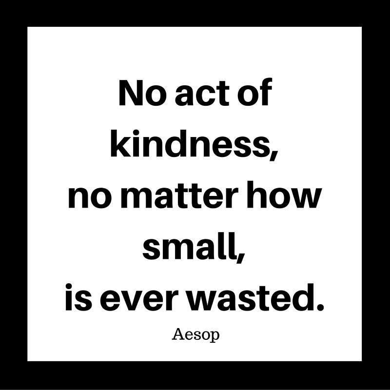 No act of kindness, no matter how small, is ever wasted.Read more at http---www.brainyquote.com-quotes-topics-topic_inspirational.html#yegfffELuJDCDfKh.99