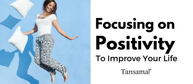 Focusing On Positivity To Improve Your Life