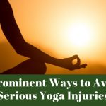 6 Prominent Ways to Avoid Serious Yoga Injuries